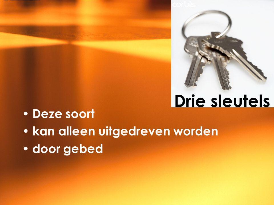 Drie sleutels Deze soort kan alleen uitgedreven worden door gebed