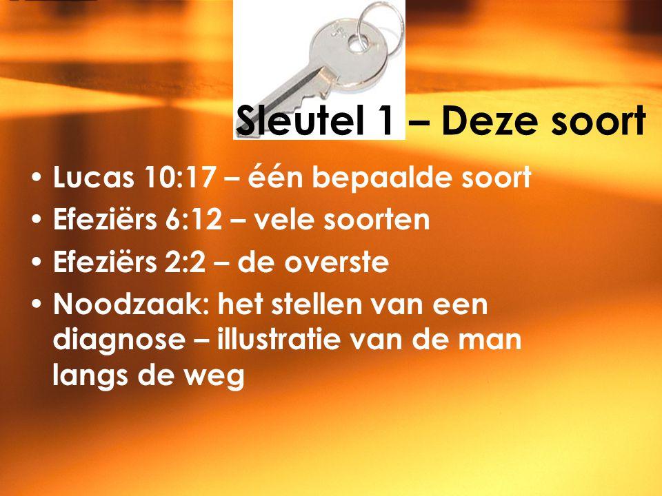 Sleutel 1 – Deze soort Lucas 10:17 – één bepaalde soort Efeziërs 6:12 – vele soorten Efeziërs 2:2 – de overste Noodzaak: het stellen van een diagnose – illustratie van de man langs de weg