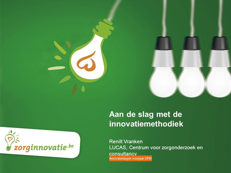 13 Perso presentatie Aan de slag met de innovatiemethodiek Renilt Vranken LUCAS, Centrum voor zorgonderzoek en consultancy Innovatiedagen voorjaar 2010