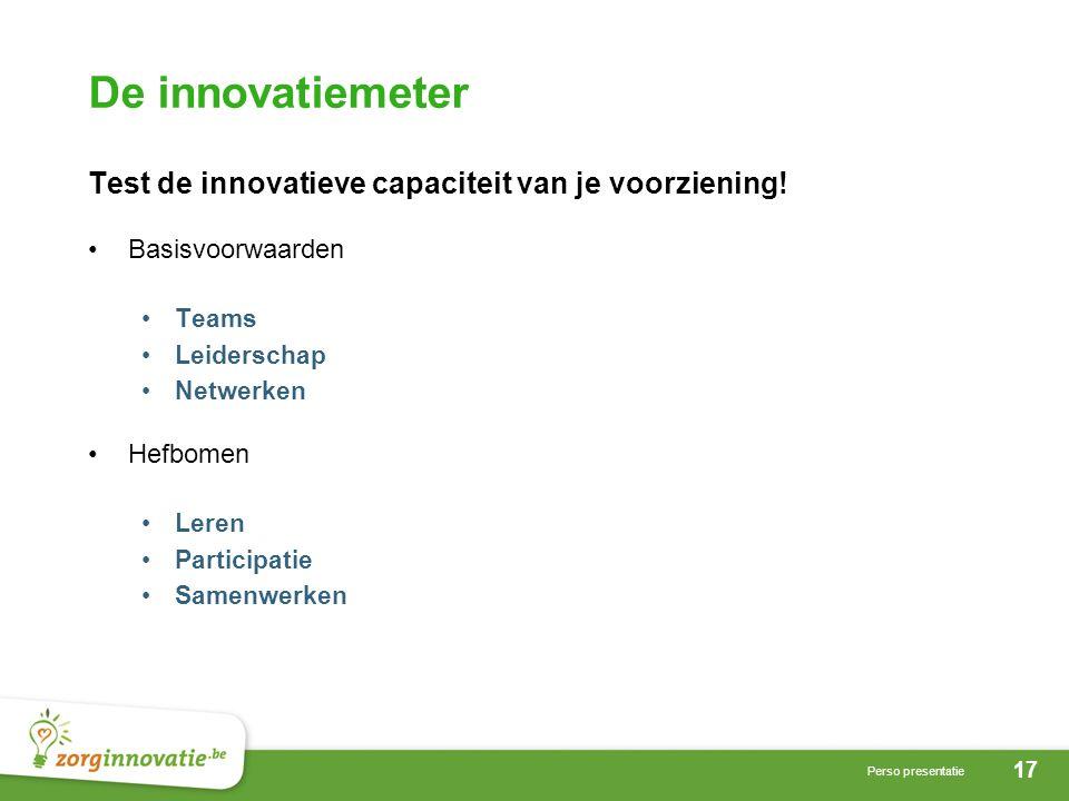 17 Perso presentatie De innovatiemeter Test de innovatieve capaciteit van je voorziening.