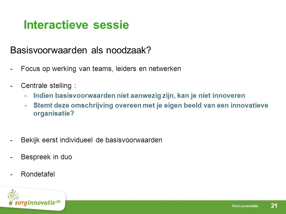 21 Perso presentatie Interactieve sessie Basisvoorwaarden als noodzaak.