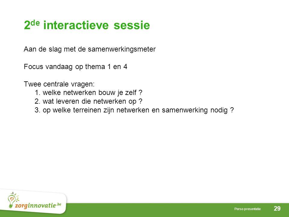 29 Perso presentatie 2 de interactieve sessie Aan de slag met de samenwerkingsmeter Focus vandaag op thema 1 en 4 Twee centrale vragen: 1.