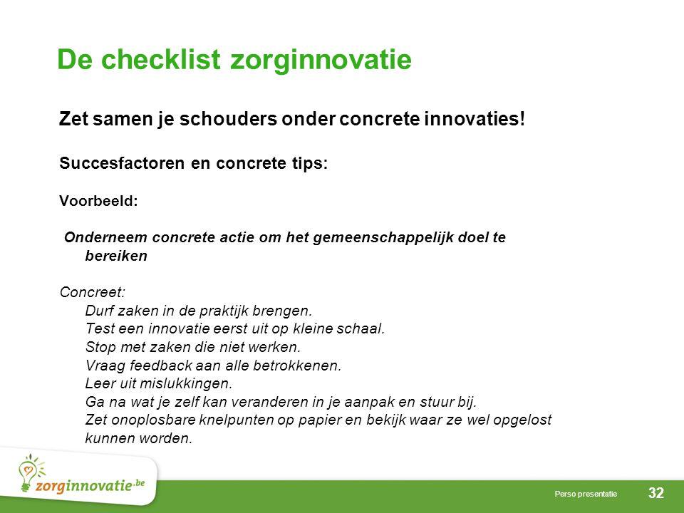 32 Perso presentatie De checklist zorginnovatie Zet samen je schouders onder concrete innovaties.