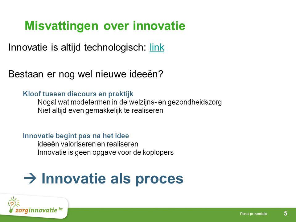 5 Perso presentatie Misvattingen over innovatie Innovatie is altijd technologisch: linklink Bestaan er nog wel nieuwe ideeën.