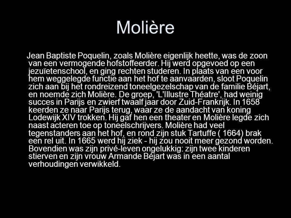 Molière Jean Baptiste Poquelin, zoals Molière eigenlijk heette, was de zoon van een vermogende hofstoffeerder. Hij werd opgevoed op een jezuïetenschoo