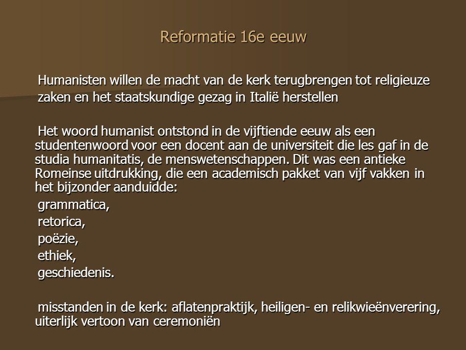 1517 Luther die zijn stellingen tegen de deur van de kerk in Wittenberg spijkerde 1517 Luther die zijn stellingen tegen de deur van de kerk in Wittenberg spijkerde 1540 Calvijn 1540 Calvijn Protestantisme versus het Rooms Katholieke geloof Protestantisme versus het Rooms Katholieke geloof Concilie van Trente hervormings besluiten Concilie van Trente hervormings besluiten Kerkelijke kunst moet voortaan de oude macht van het RK geloof Kerkelijke kunst moet voortaan de oude macht van het RK geloof uitstralen uitstralen De nieuwe kunstopdrachten staan in teken van de RK kerk De nieuwe kunstopdrachten staan in teken van de RK kerk