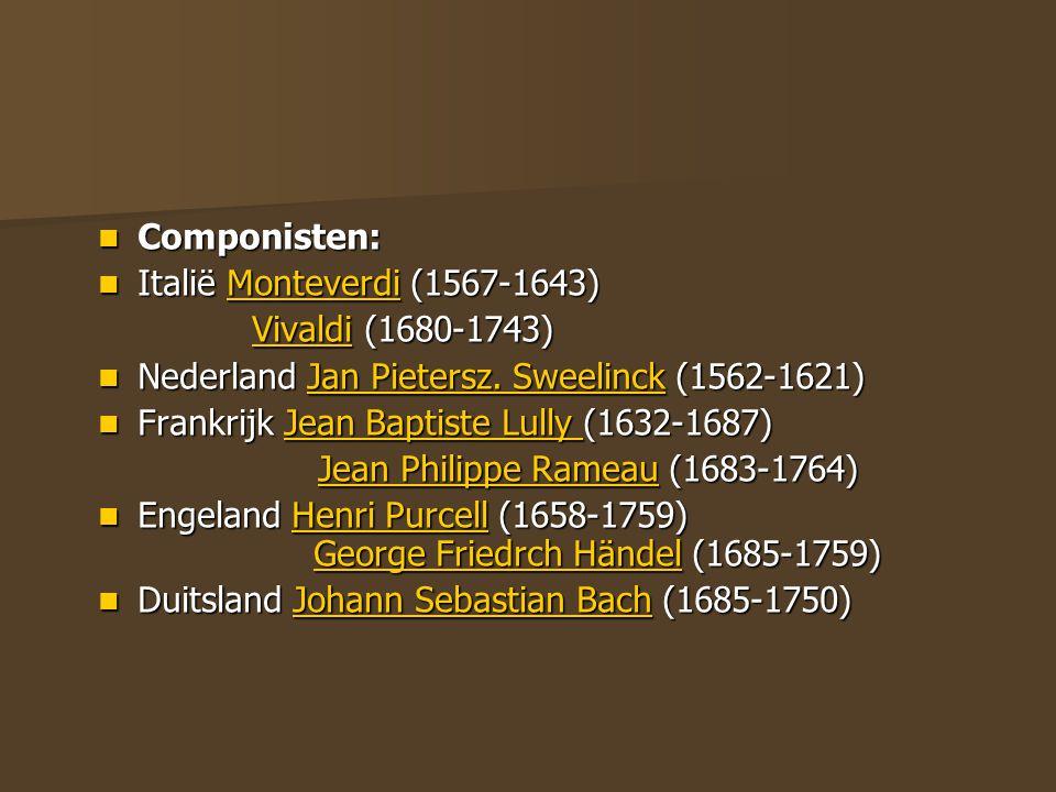 Componisten: Componisten: Italië Monteverdi (1567-1643) Italië Monteverdi (1567-1643)Monteverdi Vivaldi (1680-1743) Vivaldi (1680-1743)Vivaldi Nederla
