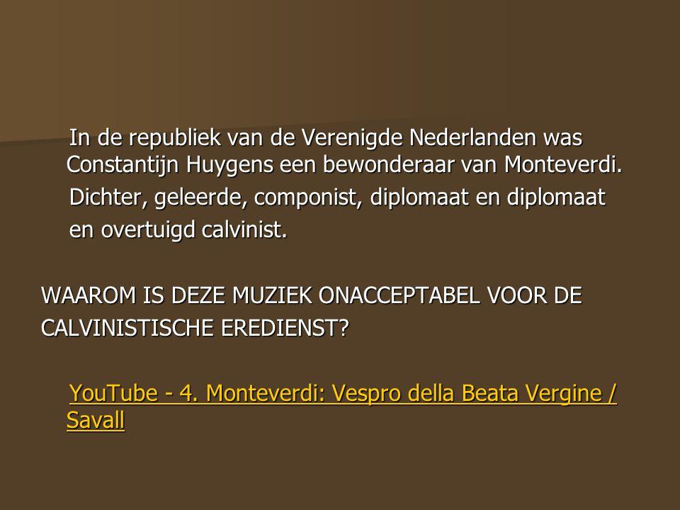 In de republiek van de Verenigde Nederlanden was Constantijn Huygens een bewonderaar van Monteverdi. In de republiek van de Verenigde Nederlanden was