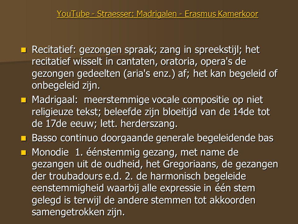 YouTube - Straesser: Madrigalen - Erasmus Kamerkoor YouTube - Straesser: Madrigalen - Erasmus Kamerkoor Recitatief: gezongen spraak; zang in spreeksti
