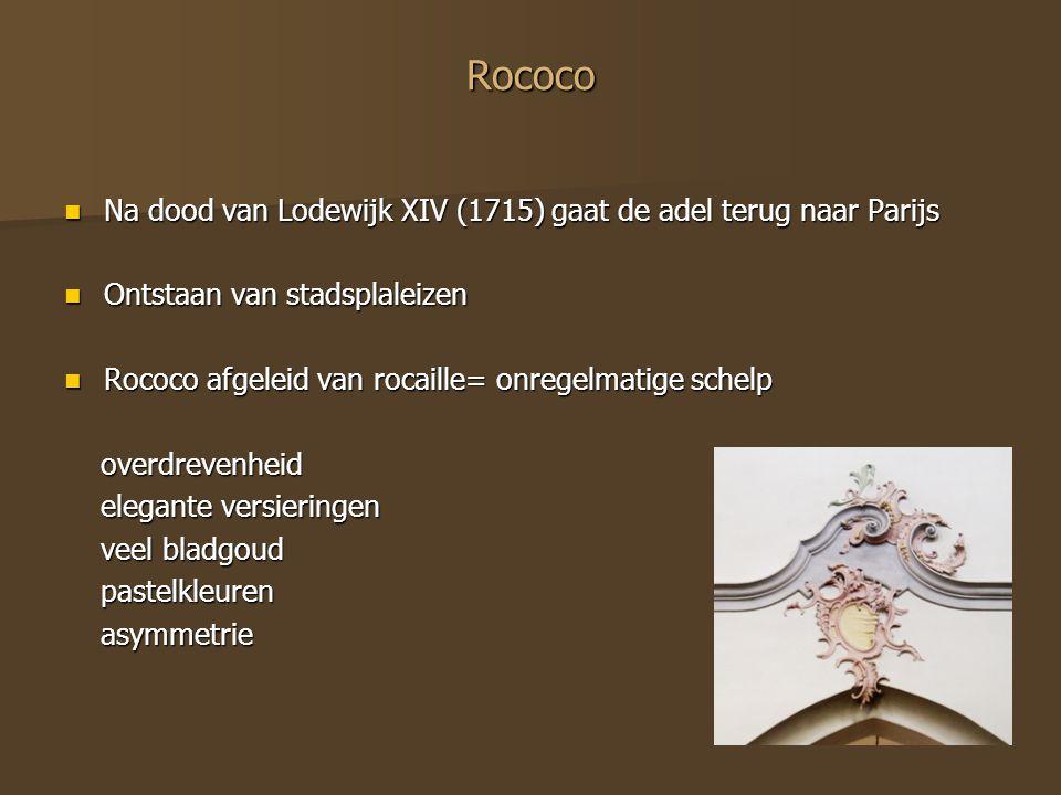 Rococo Na dood van Lodewijk XIV (1715) gaat de adel terug naar Parijs Na dood van Lodewijk XIV (1715) gaat de adel terug naar Parijs Ontstaan van stad