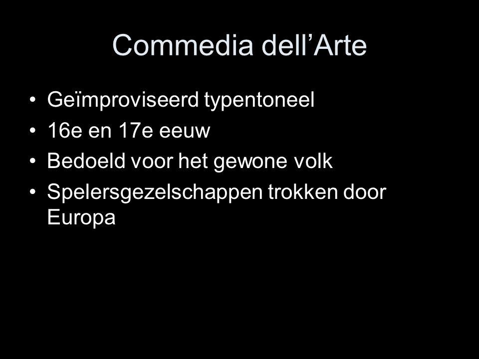Commedia dell'Arte Geïmproviseerd typentoneel 16e en 17e eeuw Bedoeld voor het gewone volk Spelersgezelschappen trokken door Europa