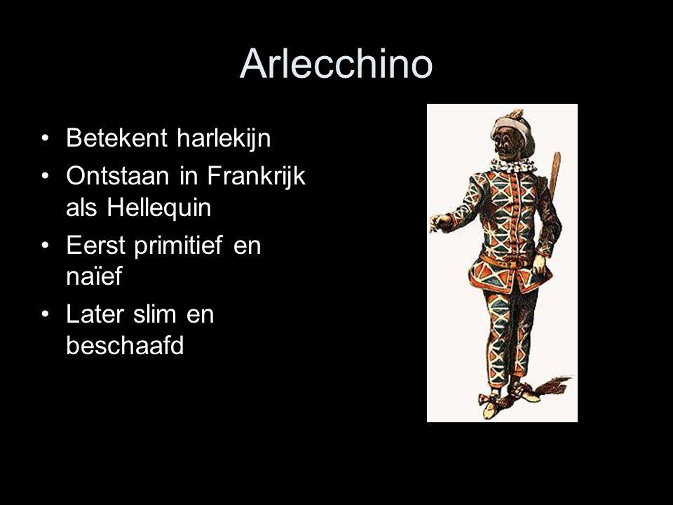Arlecchino Betekent harlekijn Ontstaan in Frankrijk als Hellequin Eerst primitief en naïef Later slim en beschaafd