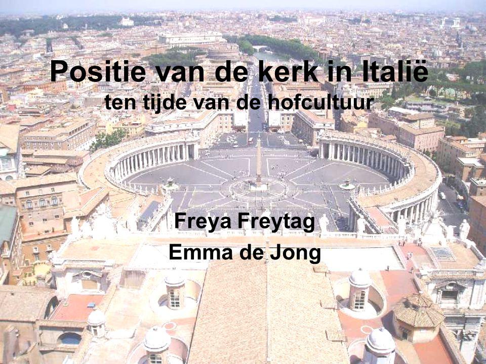 Positie van de kerk in Italië ten tijde van de hofcultuur Freya Freytag Emma de Jong