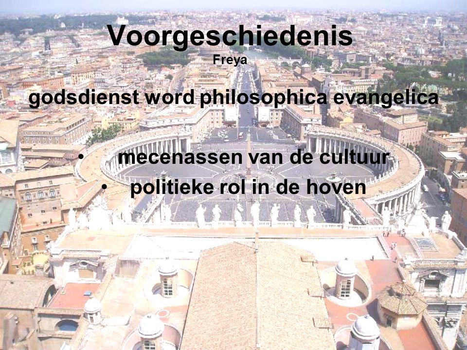 Voorgeschiedenis Freya godsdienst word philosophica evangelica mecenassen van de cultuur politieke rol in de hoven