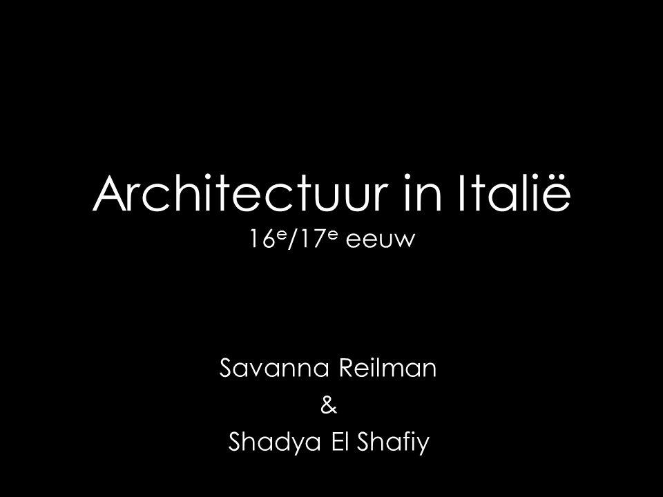 Architectuur in Italië 16 e /17 e eeuw Savanna Reilman & Shadya El Shafiy