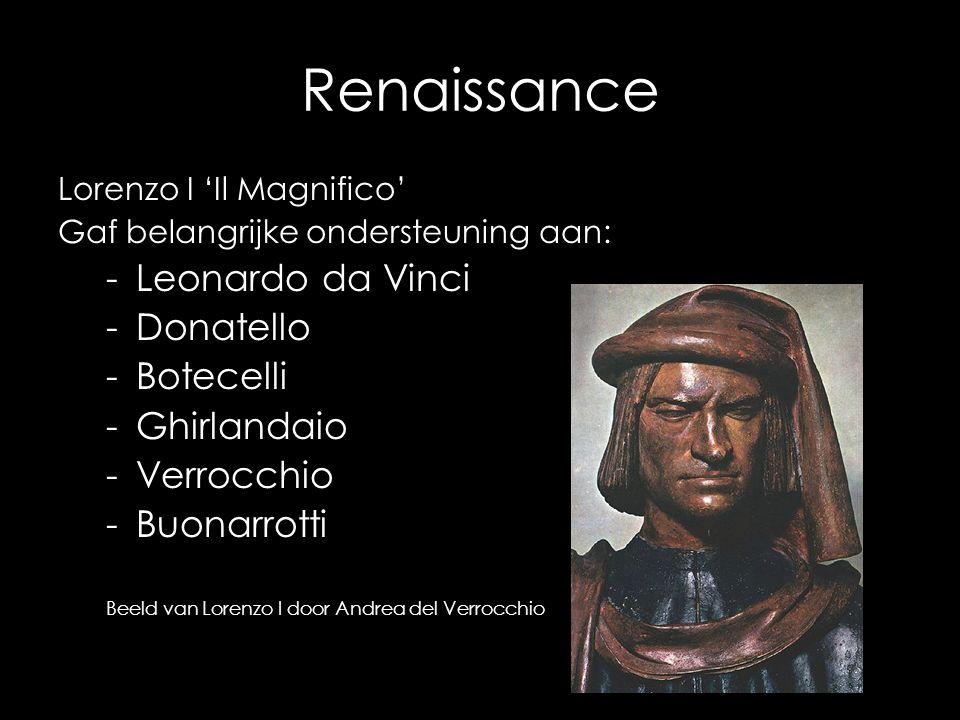 Renaissance Lorenzo I 'Il Magnifico' Gaf belangrijke ondersteuning aan: -Leonardo da Vinci -Donatello -Botecelli -Ghirlandaio -Verrocchio -Buonarrotti