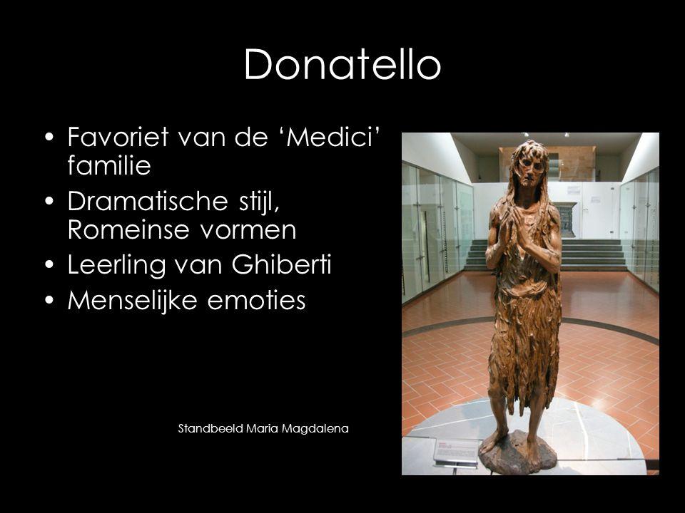 Donatello Favoriet van de 'Medici' familie Dramatische stijl, Romeinse vormen Leerling van Ghiberti Menselijke emoties Standbeeld Maria Magdalena