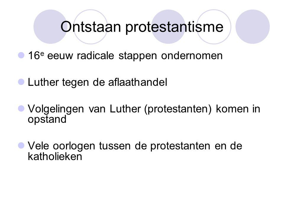 Ontstaan protestantisme 16 e eeuw radicale stappen ondernomen Luther tegen de aflaathandel Volgelingen van Luther (protestanten) komen in opstand Vele oorlogen tussen de protestanten en de katholieken