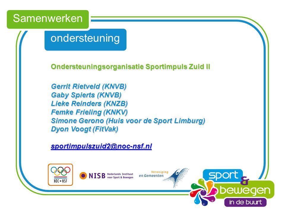 ondersteuning Samenwerken Ondersteuningsorganisatie Sportimpuls Zuid II Gerrit Rietveld (KNVB) Gaby Spierts (KNVB) Lieke Reinders (KNZB) Femke Frieling (KNKV) Simone Gerono (Huis voor de Sport Limburg) Dyon Voogt (FitVak) sportimpulszuid2@noc-nsf.nl
