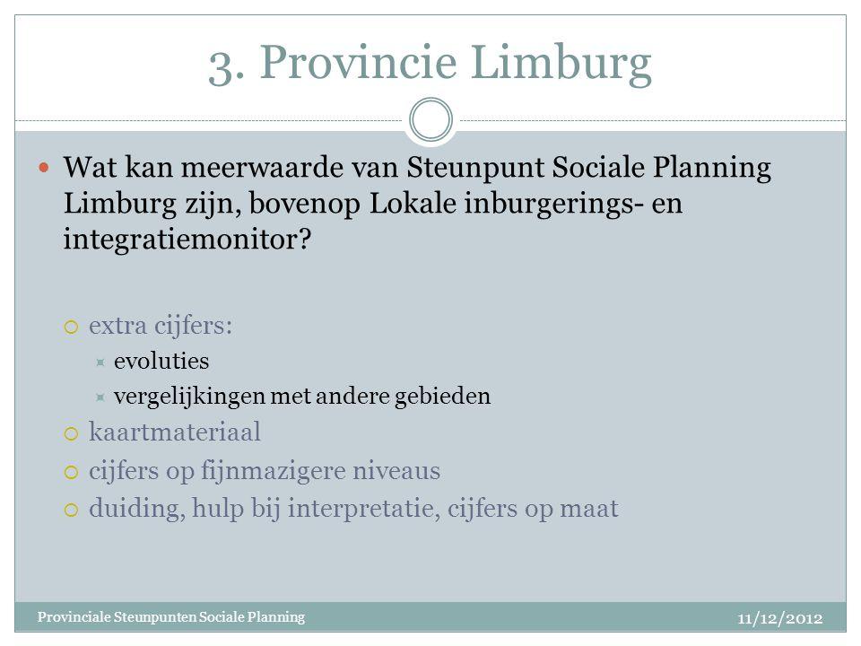 3. Provincie Limburg Wat kan meerwaarde van Steunpunt Sociale Planning Limburg zijn, bovenop Lokale inburgerings- en integratiemonitor?  extra cijfer