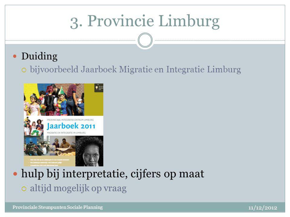 3. Provincie Limburg Duiding  bijvoorbeeld Jaarboek Migratie en Integratie Limburg hulp bij interpretatie, cijfers op maat  altijd mogelijk op vraag
