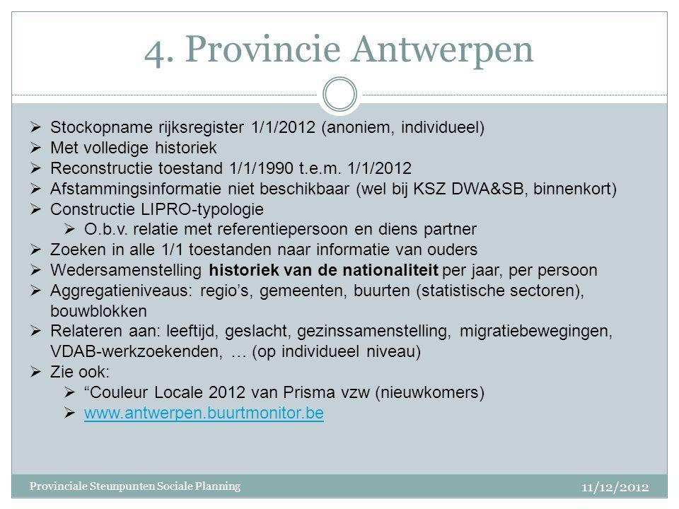 4. Provincie Antwerpen  Stockopname rijksregister 1/1/2012 (anoniem, individueel)  Met volledige historiek  Reconstructie toestand 1/1/1990 t.e.m.