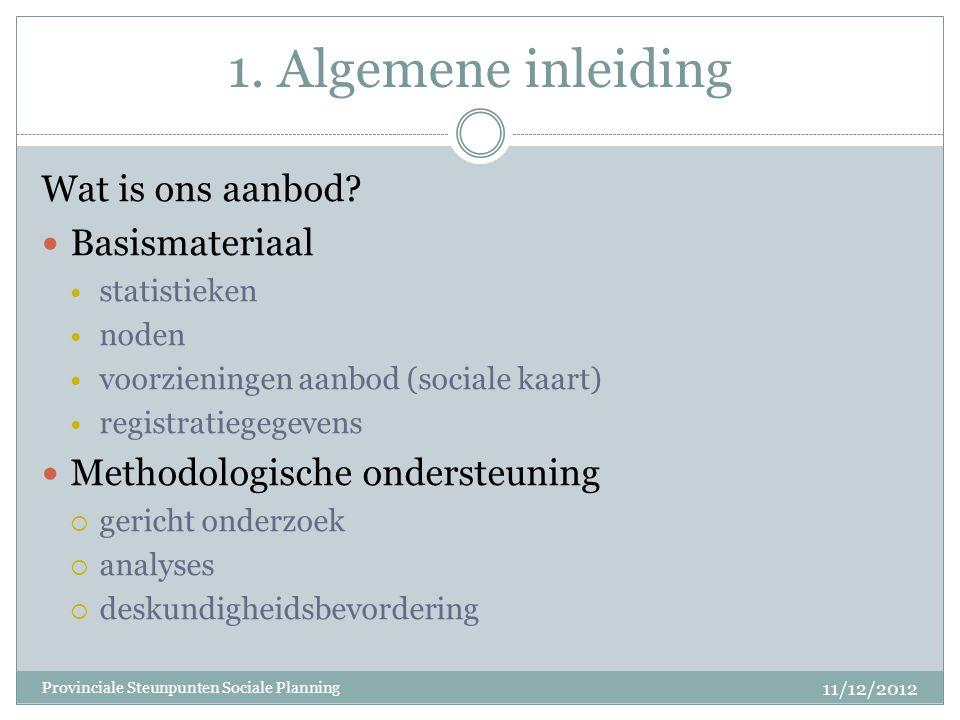 1. Algemene inleiding 11/12/2012 Provinciale Steunpunten Sociale Planning Wat is ons aanbod.