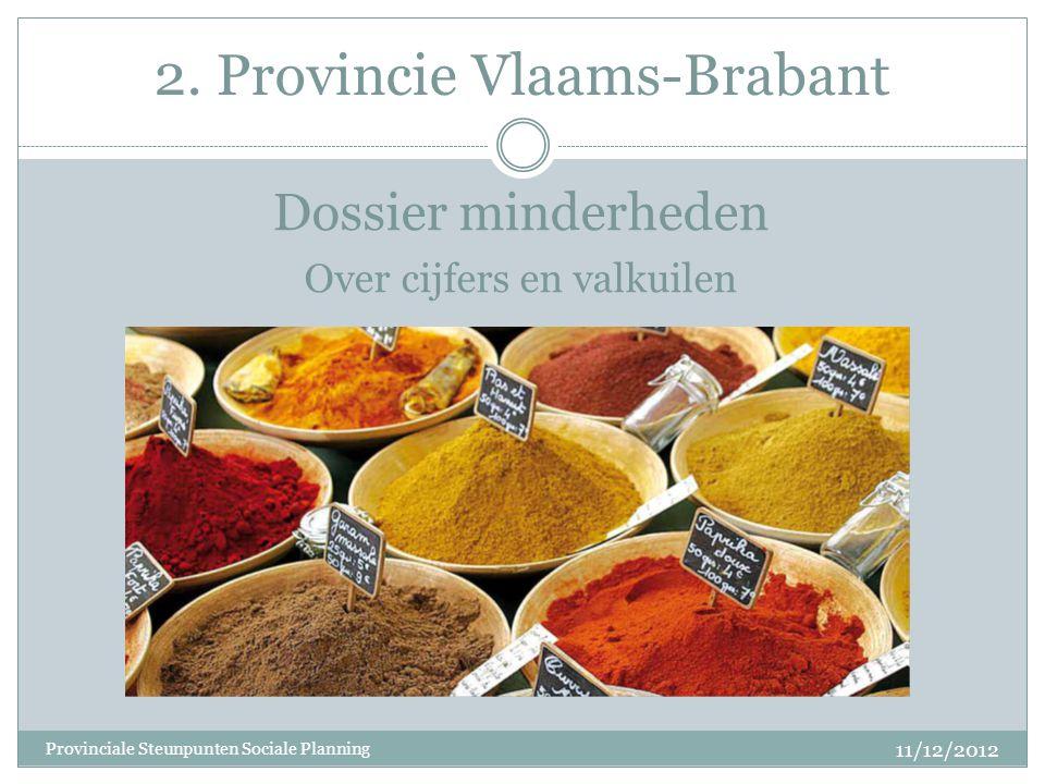 2. Provincie Vlaams-Brabant Dossier minderheden Over cijfers en valkuilen 11/12/2012 Provinciale Steunpunten Sociale Planning