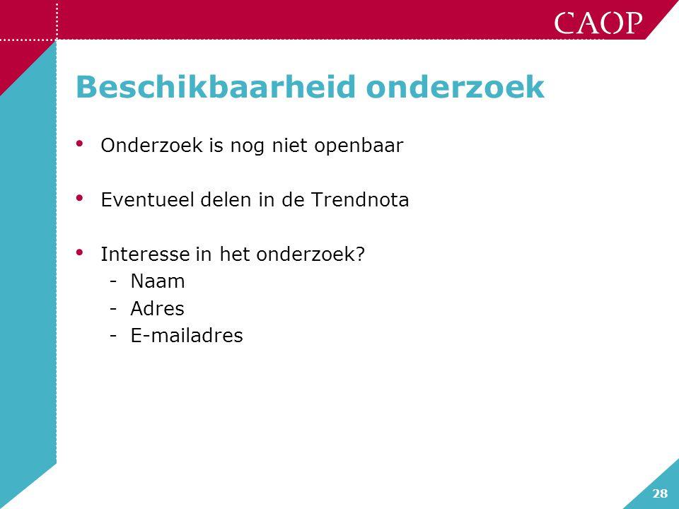 28 Beschikbaarheid onderzoek Onderzoek is nog niet openbaar Eventueel delen in de Trendnota Interesse in het onderzoek.