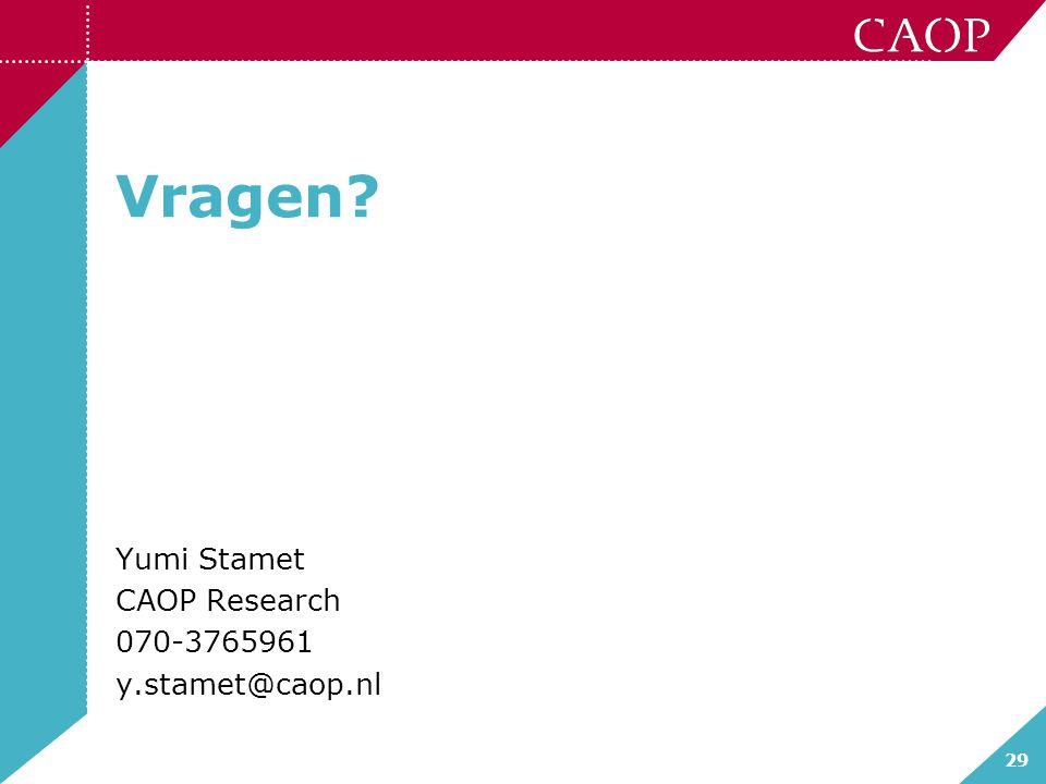 29 Vragen? Yumi Stamet CAOP Research 070-3765961 y.stamet@caop.nl