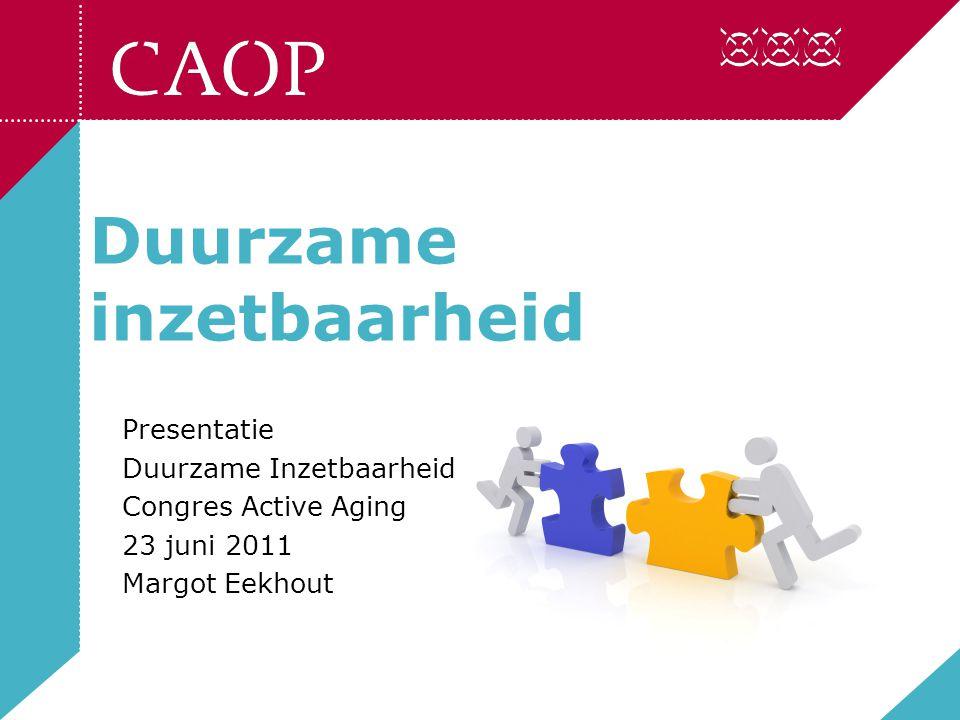 Duurzame inzetbaarheid Presentatie Duurzame Inzetbaarheid Congres Active Aging 23 juni 2011 Margot Eekhout