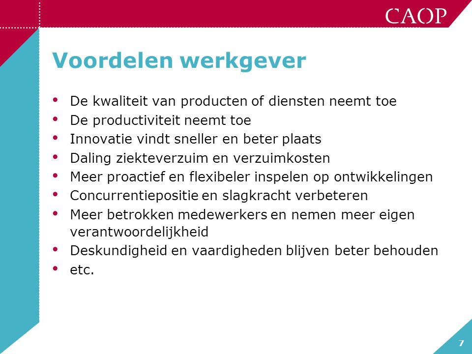 7 Voordelen werkgever De kwaliteit van producten of diensten neemt toe De productiviteit neemt toe Innovatie vindt sneller en beter plaats Daling ziek