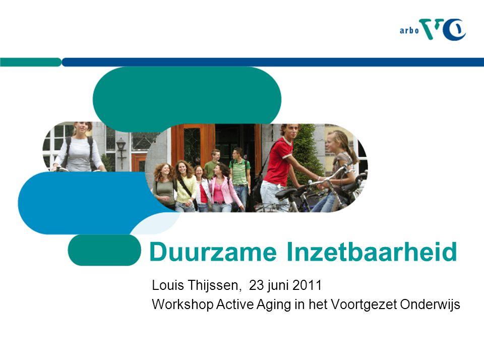 Duurzame Inzetbaarheid Louis Thijssen, 23 juni 2011 Workshop Active Aging in het Voortgezet Onderwijs