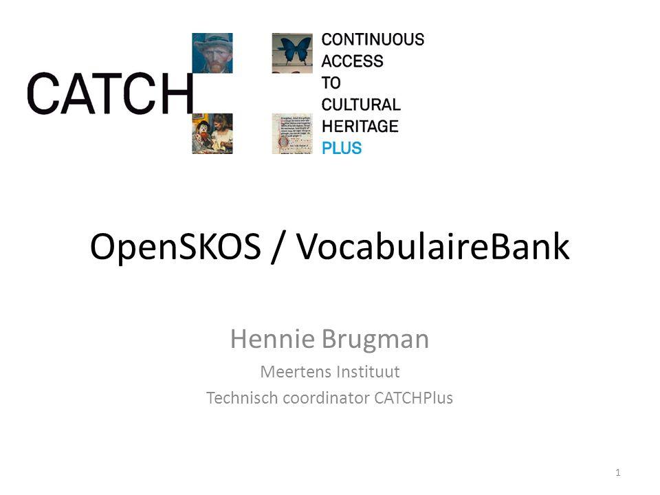 OpenSKOS / VocabulaireBank Hennie Brugman Meertens Instituut Technisch coordinator CATCHPlus 1