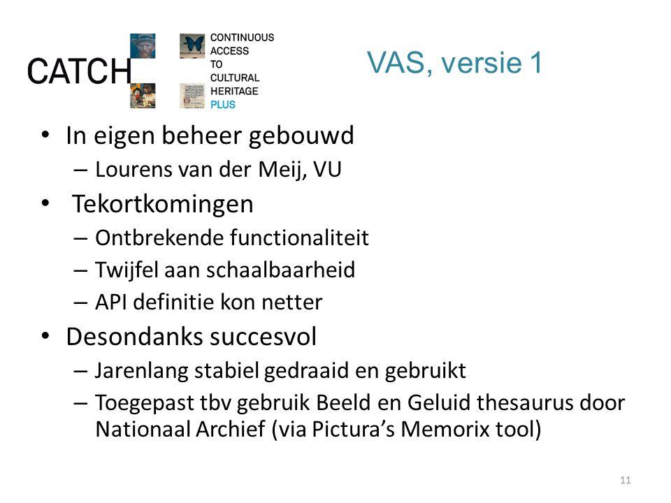 VAS, versie 1 In eigen beheer gebouwd – Lourens van der Meij, VU Tekortkomingen – Ontbrekende functionaliteit – Twijfel aan schaalbaarheid – API definitie kon netter Desondanks succesvol – Jarenlang stabiel gedraaid en gebruikt – Toegepast tbv gebruik Beeld en Geluid thesaurus door Nationaal Archief (via Pictura's Memorix tool) 11