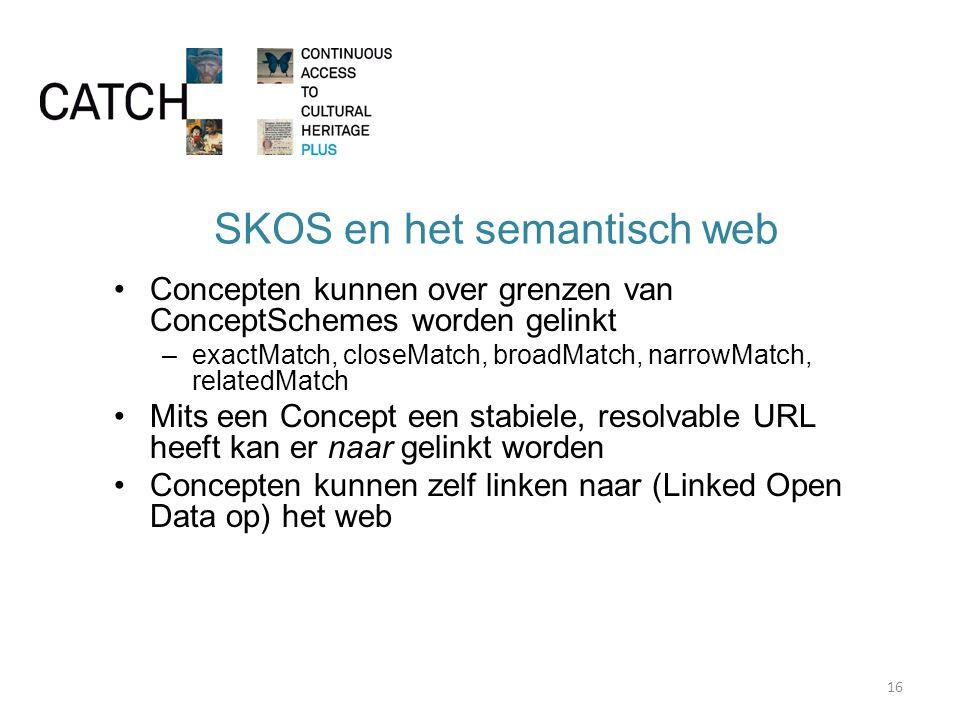 SKOS en het semantisch web Concepten kunnen over grenzen van ConceptSchemes worden gelinkt –exactMatch, closeMatch, broadMatch, narrowMatch, relatedMatch Mits een Concept een stabiele, resolvable URL heeft kan er naar gelinkt worden Concepten kunnen zelf linken naar (Linked Open Data op) het web 16
