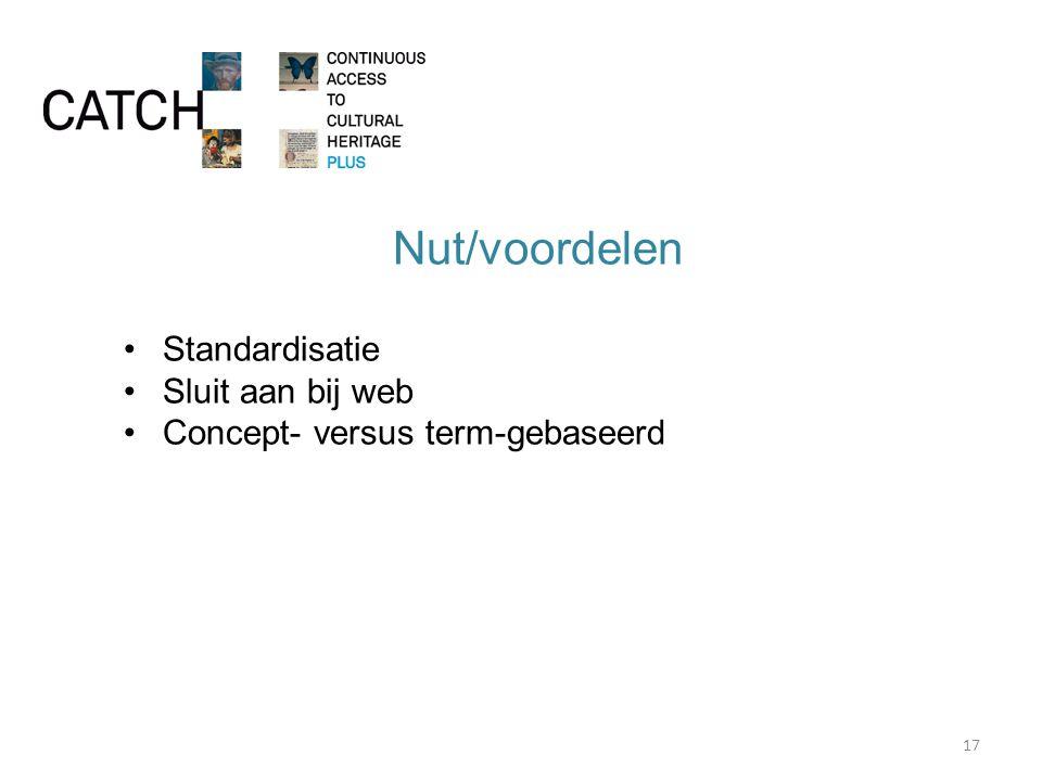 Nut/voordelen Standardisatie Sluit aan bij web Concept- versus term-gebaseerd 17