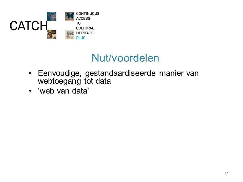 Nut/voordelen Eenvoudige, gestandaardiseerde manier van webtoegang tot data 'web van data' 19