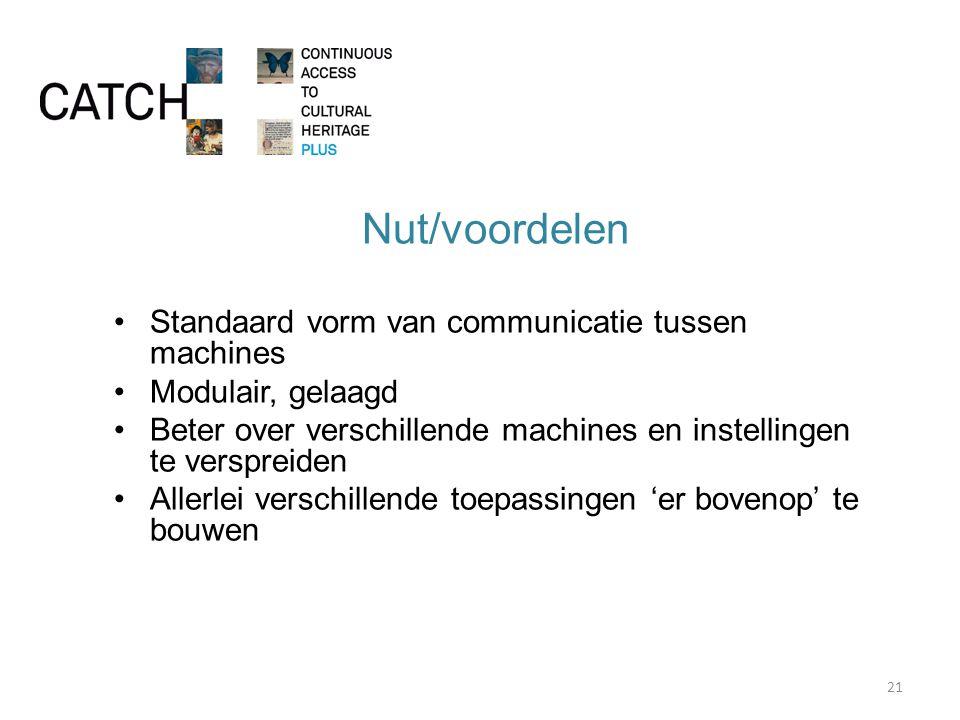 Nut/voordelen Standaard vorm van communicatie tussen machines Modulair, gelaagd Beter over verschillende machines en instellingen te verspreiden Allerlei verschillende toepassingen 'er bovenop' te bouwen 21