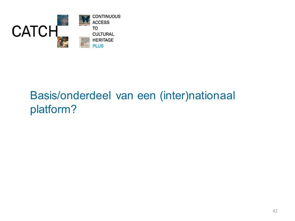 Basis/onderdeel van een (inter)nationaal platform 42