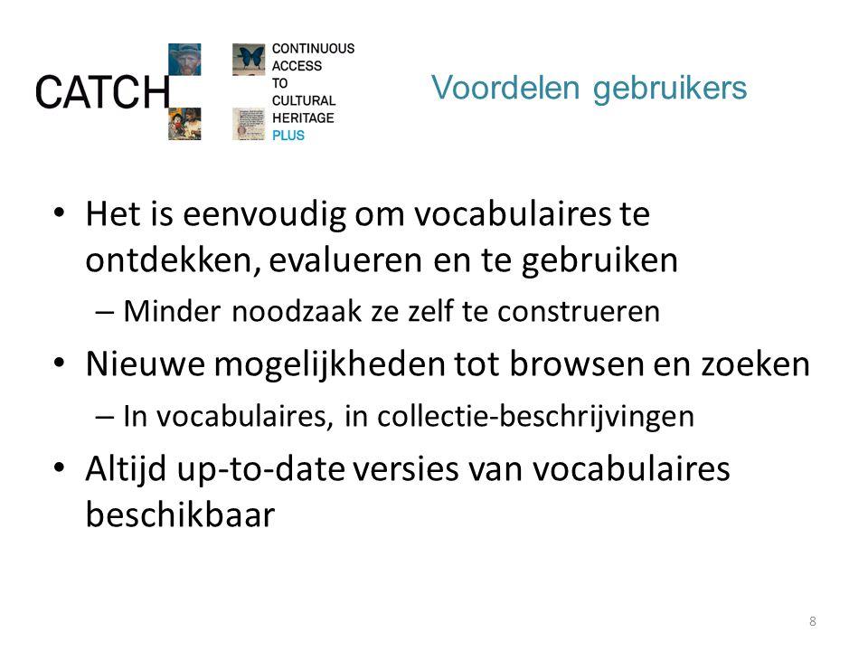 Voordelen gebruikers Het is eenvoudig om vocabulaires te ontdekken, evalueren en te gebruiken – Minder noodzaak ze zelf te construeren Nieuwe mogelijkheden tot browsen en zoeken – In vocabulaires, in collectie-beschrijvingen Altijd up-to-date versies van vocabulaires beschikbaar 8