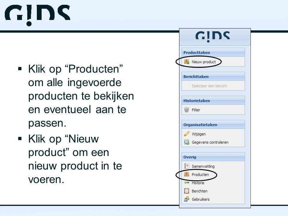 " Klik op ""Producten"" om alle ingevoerde producten te bekijken en eventueel aan te passen.  Klik op ""Nieuw product"" om een nieuw product in te voeren"