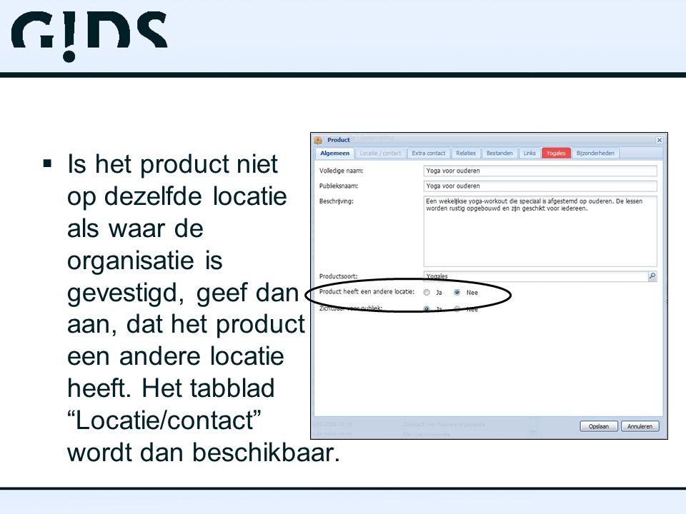  Is het product niet op dezelfde locatie als waar de organisatie is gevestigd, geef dan aan, dat het product een andere locatie heeft.