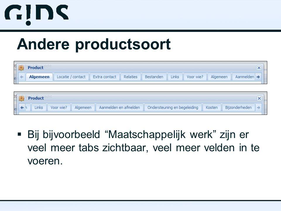 "Andere productsoort  Bij bijvoorbeeld ""Maatschappelijk werk"" zijn er veel meer tabs zichtbaar, veel meer velden in te voeren."