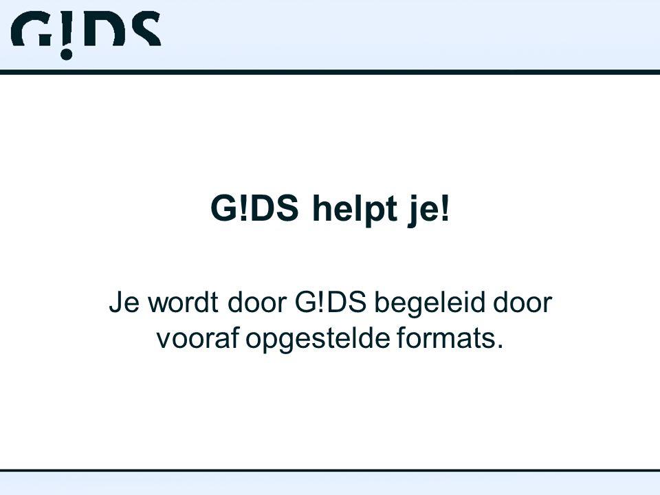 G!DS helpt je! Je wordt door G!DS begeleid door vooraf opgestelde formats.