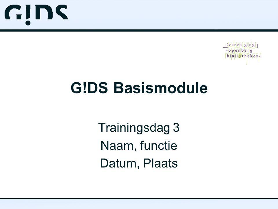 G!DS Basismodule Trainingsdag 3 Naam, functie Datum, Plaats
