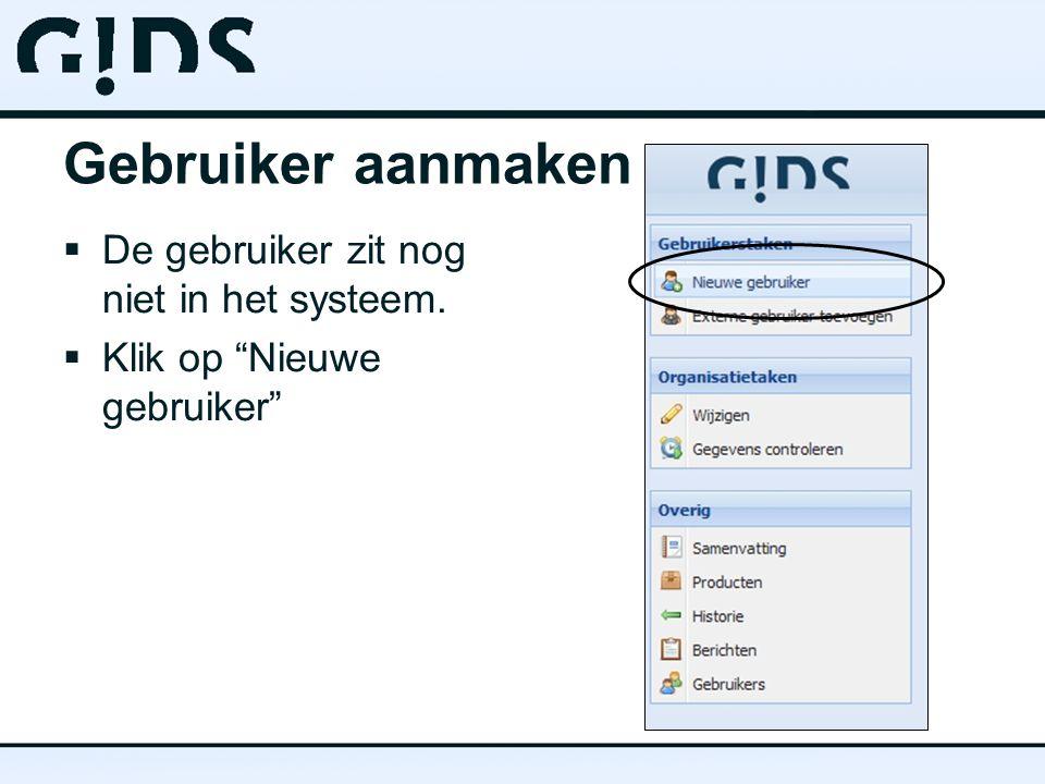 Gebruiker aanmaken  De gebruiker zit nog niet in het systeem.  Klik op Nieuwe gebruiker