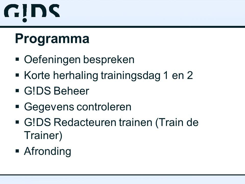 Programma  Oefeningen bespreken  Korte herhaling trainingsdag 1 en 2  G!DS Beheer  Gegevens controleren  G!DS Redacteuren trainen (Train de Trainer)  Afronding
