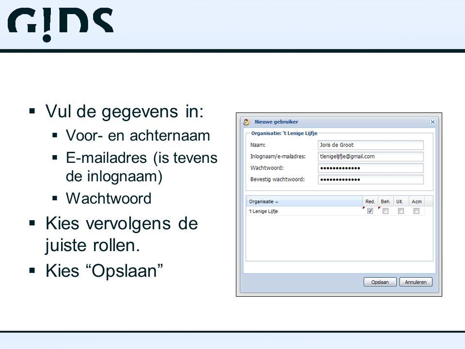  Vul de gegevens in:  Voor- en achternaam  E-mailadres (is tevens de inlognaam)  Wachtwoord  Kies vervolgens de juiste rollen.