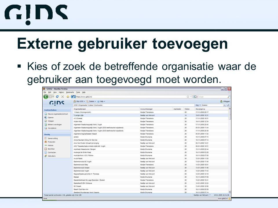 Externe gebruiker toevoegen  Kies of zoek de betreffende organisatie waar de gebruiker aan toegevoegd moet worden.